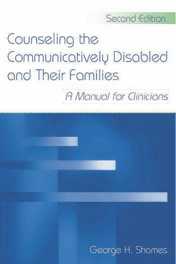 Counseling the Communicatively Disabled and Their Families A Manual for Clinicians book cover