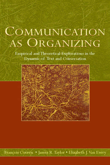 Communication as Organizing Empirical and Theoretical Explorations in the Dynamic of Text and Conversation book cover
