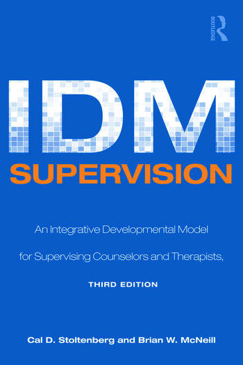 IDM Supervision An Integrative Developmental Model for Supervising Counselors and Therapists, Third Edition book cover