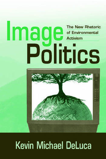 Image Politics The New Rhetoric of Environmental Activism book cover