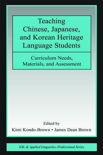 Teaching Chinese, Japanese, and Korean Heritage Language Students Curriculum Needs, Materials, and Assessment book cover