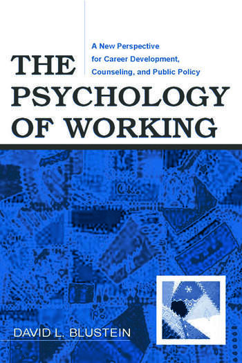 The Psychology of Working A New Perspective for Career Development, Counseling, and Public Policy book cover