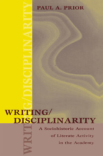 Writing/Disciplinarity A Sociohistoric Account of Literate Activity in the Academy book cover