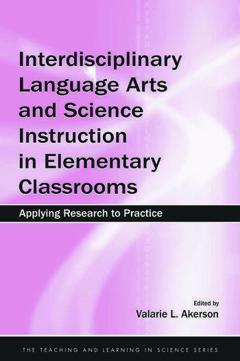 Interdisciplinary Language Arts and Science Instruction in Elementary Classrooms Applying Research to Practice book cover