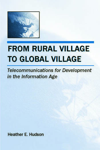 From Rural Village to Global Village Telecommunications for Development in the Information Age book cover