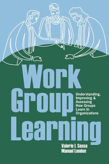 Work Group Learning Understanding, Improving and Assessing How Groups Learn in Organizations book cover