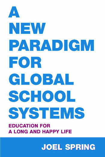 A New Paradigm for Global School Systems Education for a Long and Happy Life book cover