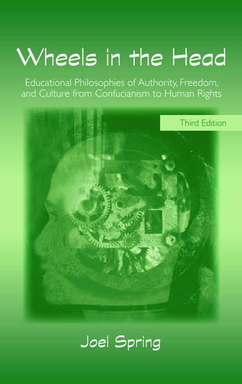 Wheels in the Head Educational Philosophies of Authority, Freedom, and Culture from Confucianism to Human Rights book cover