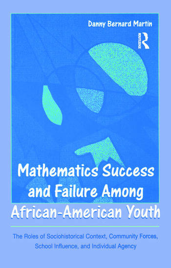 Mathematics Success and Failure Among African-American Youth The Roles of Sociohistorical Context, Community Forces, School Influence, and Individual Agency book cover