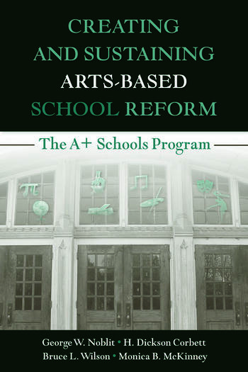 Creating and Sustaining Arts-Based School Reform The A+ Schools Program book cover