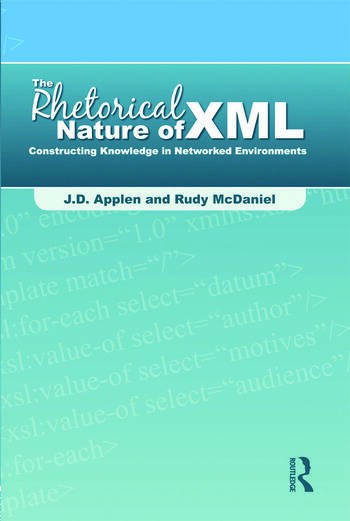 The Rhetorical Nature of XML Constructing Knowledge in Networked Environments book cover