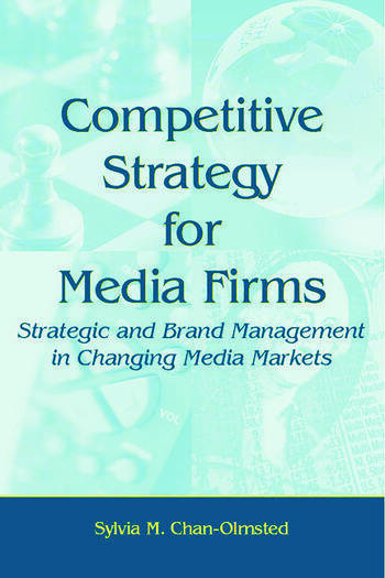 Competitive Strategy for Media Firms Strategic and Brand Management in Changing Media Markets book cover
