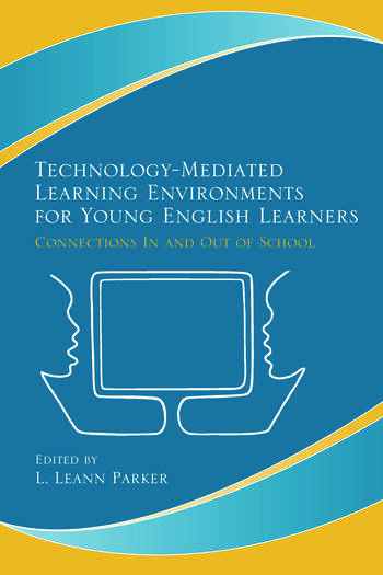Technology-Mediated Learning Environments for Young English Learners Connections In and Out of School book cover