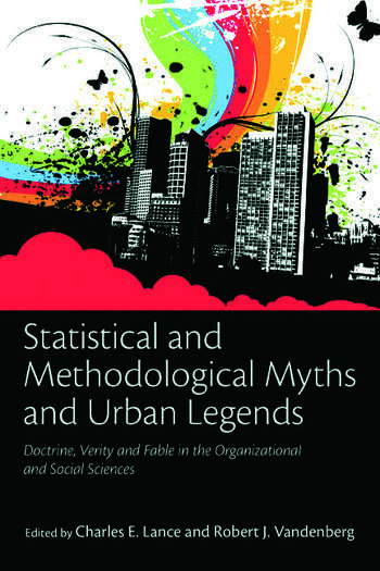 Statistical and Methodological Myths and Urban Legends Doctrine, Verity and Fable in Organizational and Social Sciences book cover
