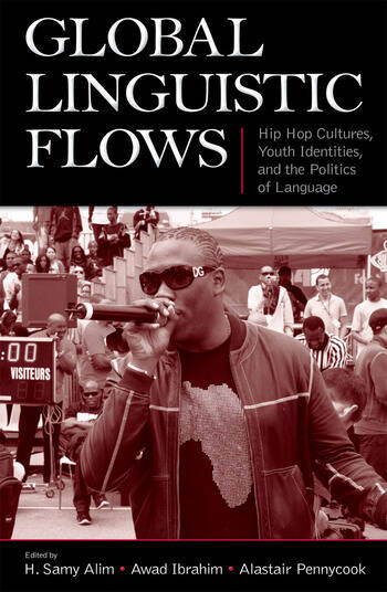 Global Linguistic Flows Hip Hop Cultures, Youth Identities, and the Politics of Language book cover