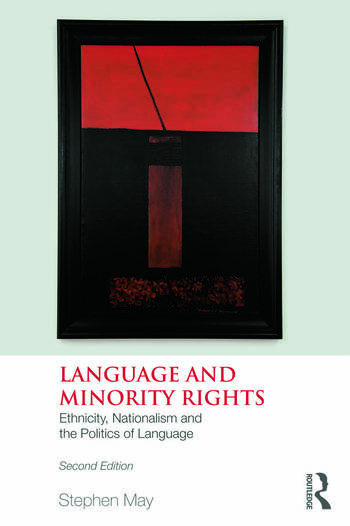 Language and Minority Rights Ethnicity, Nationalism and the Politics of Language book cover
