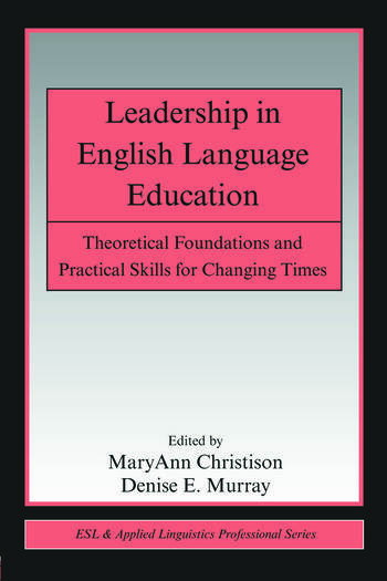 Leadership in English Language Education Theoretical Foundations and Practical Skills for Changing Times book cover