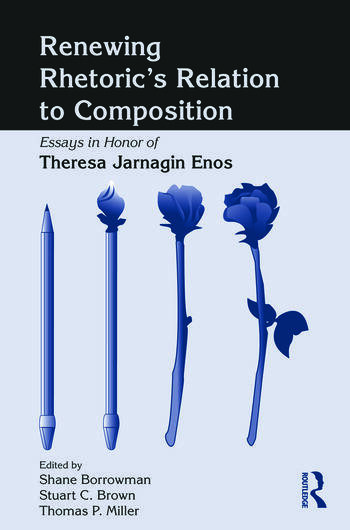 Renewing Rhetoric's Relation to Composition Essays in Honor of Theresa Jarnagin Enos book cover