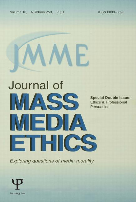 Ethics and Professional Persuasion A Special Double Issue of the journal of Mass Media Ethics book cover