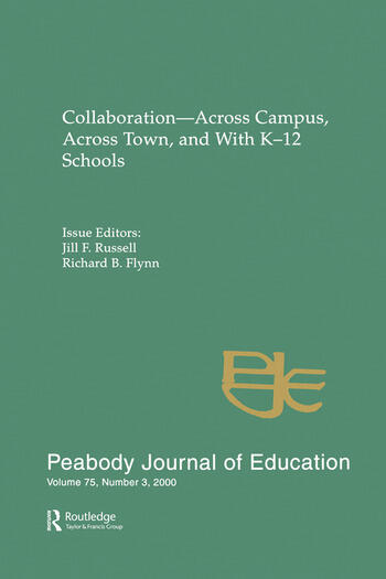 Collaboration--across Campus, Across Town, and With K-12 Schools A Special Issue of the peabody Journal of Education book cover