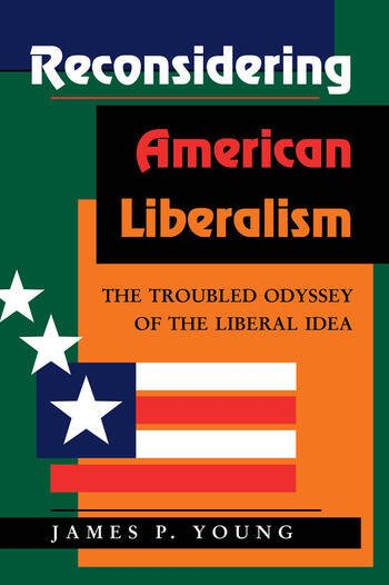 Reconsidering American Liberalism The Troubled Odyssey Of The Liberal Idea book cover