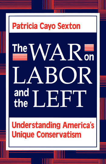 The War On Labor And The Left Understanding America's Unique Conservatism book cover