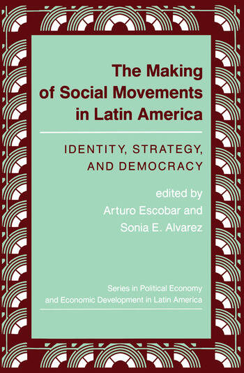 The Making Of Social Movements In Latin America Identity, Strategy, And Democracy book cover