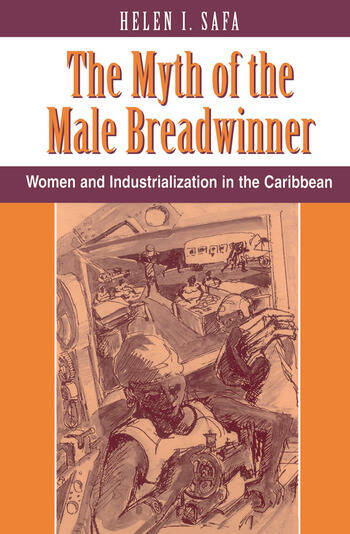 The Myth Of The Male Breadwinner Women And Industrialization In The Caribbean book cover