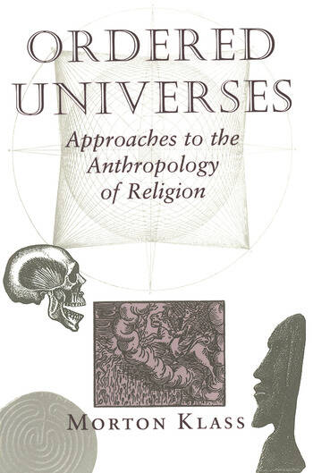 Ordered Universes Approaches To The Anthropology Of Religion book cover