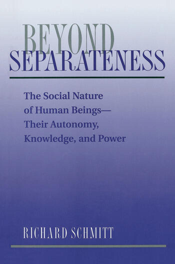 Beyond Separateness The Social Nature Of Human Beings--their Autonomy, Knowledge, And Power book cover