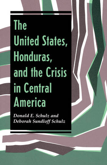The United States, Honduras, And The Crisis In Central America book cover