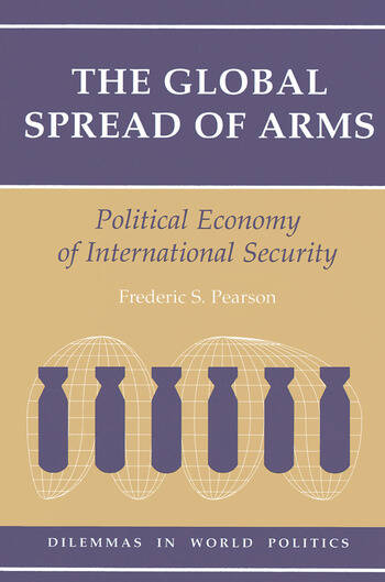 The Global Spread Of Arms Political Economy Of International Security book cover