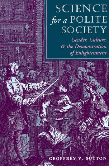 Science For A Polite Society Gender, Culture, And The Demonstration Of Enlightenment book cover