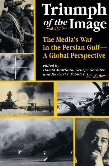 Triumph Of The Image The Media's War In The Persian Gulf, A Global Perspective book cover
