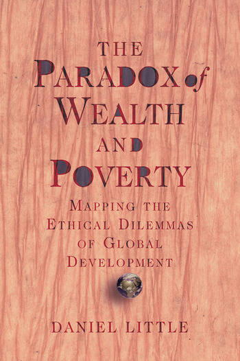 The Paradox Of Wealth And Poverty Mapping The Ethical Dilemmas Of Global Development book cover