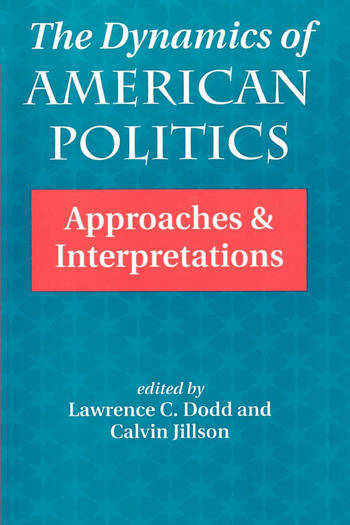 The Dynamics Of American Politics Approaches And Interpretations book cover