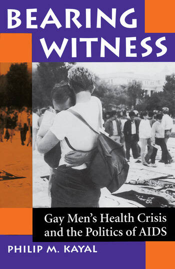 Bearing Witness Gay Men's Health Crisis And The Politics Of Aids book cover