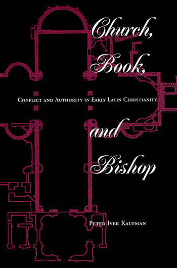 Church, Book, And Bishop Conflict And Authority In Early Latin Christianity book cover