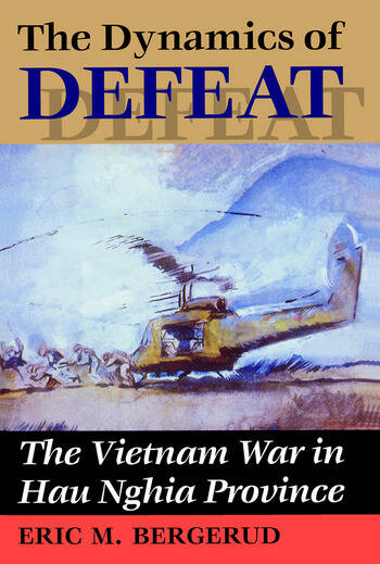 The Dynamics Of Defeat The Vietnam War In Hau Nghia Province book cover