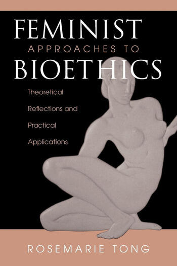 Feminist Approaches To Bioethics Theoretical Reflections And Practical Applications book cover