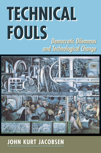 Technical Fouls Democracy And Technological Change book cover