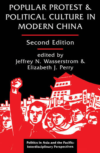 Popular Protest And Political Culture In Modern China Second Edition book cover