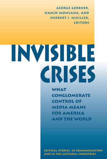 Invisible Crises What Conglomerate Control Of Media Means For America And The World book cover