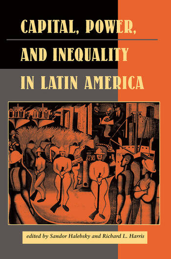 Capital, Power, And Inequality In Latin America book cover