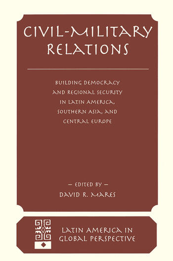 Civil-military Relations Building Democracy And Regional Security In Latin America, Southern Asia, And Central Europe book cover