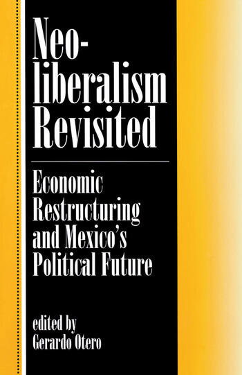 Neoliberalism Revisited Economic Restructuring And Mexico's Political Future book cover