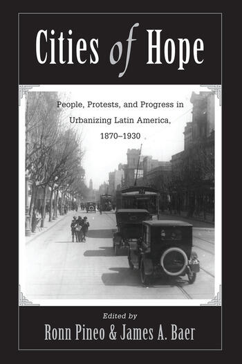 Cities Of Hope People, Protests, And Progress In Urbanizing Latin America, 1870-1930 book cover