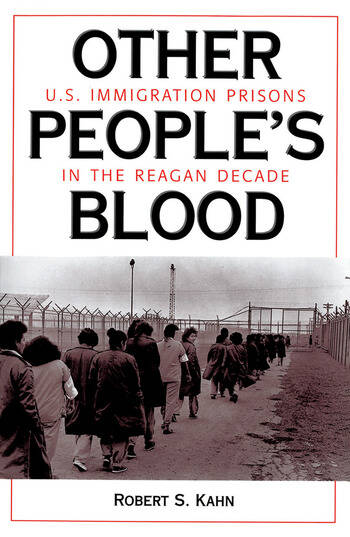 Other People's Blood U.s. Immigration Prisons In The Reagan Decade book cover