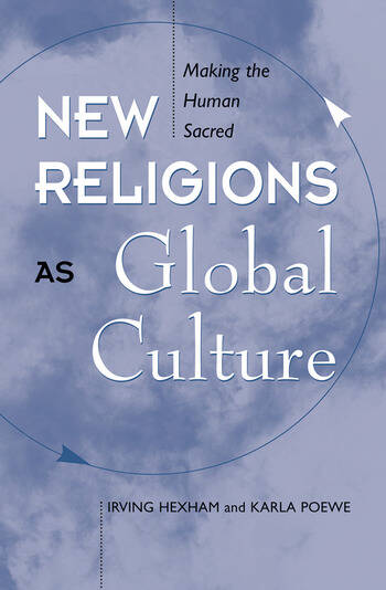 New Religions As Global Cultures Making The Human Sacred book cover