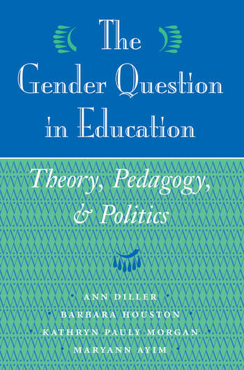 The Gender Question In Education Theory, Pedagogy, And Politics book cover